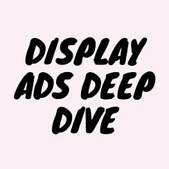 Display Ads Deep Dive