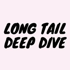 Long Tail Deep Dive-2